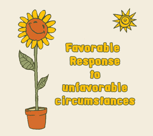 favorable responses to unfavorable circumstances